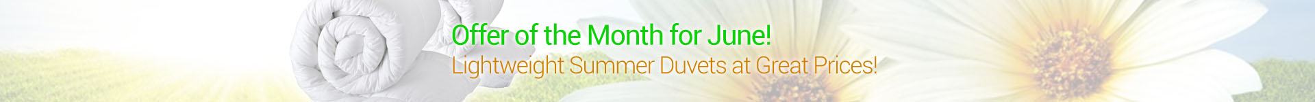 Offer of the Month!� 4.5 TOG, lightweight summer duvets are on special offer for the whole of June!